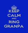 KEEP CALM AND RING GRANPA - Personalised Poster A4 size