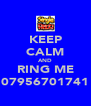 KEEP CALM AND RING ME 07956701741 - Personalised Poster A4 size