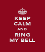 KEEP CALM AND RING MY BELL - Personalised Poster A4 size
