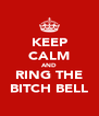 KEEP CALM AND RING THE BITCH BELL - Personalised Poster A4 size