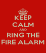 KEEP CALM AND RING THE FIRE ALARM - Personalised Poster A4 size