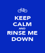 KEEP CALM AND RINSE ME DOWN - Personalised Poster A4 size