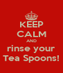 KEEP CALM AND rinse your Tea Spoons! - Personalised Poster A4 size