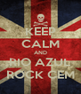 KEEP CALM AND RIO AZUL ROCK CEM - Personalised Poster A4 size