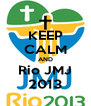 KEEP CALM AND Rio JMJ 2013 - Personalised Poster A4 size