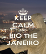 KEEP CALM AND RIO THE JANEIRO - Personalised Poster A4 size