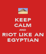 KEEP CALM AND RIOT LIKE AN EGYPTIAN - Personalised Poster A4 size