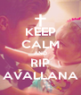 KEEP CALM AND RIP AVALLANA - Personalised Poster A4 size