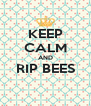 KEEP CALM AND RIP BEES  - Personalised Poster A4 size
