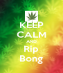 KEEP CALM AND Rip Bong - Personalised Poster A4 size