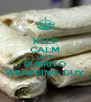 KEEP CALM AND RIP BURRITO WRAPPING GUY - Personalised Poster A4 size