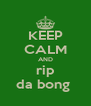 KEEP CALM AND rip da bong  - Personalised Poster A4 size