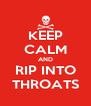 KEEP CALM AND RIP INTO THROATS - Personalised Poster A4 size