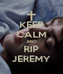 KEEP CALM AND RIP JEREMY - Personalised Poster A4 size