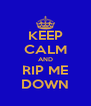 KEEP CALM AND RIP ME DOWN - Personalised Poster A4 size
