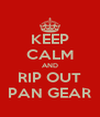 KEEP CALM AND RIP OUT PAN GEAR - Personalised Poster A4 size