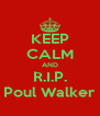 KEEP CALM AND R.I.P. Poul Walker - Personalised Poster A4 size