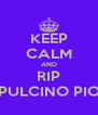 KEEP CALM AND RIP PULCINO PIO - Personalised Poster A4 size