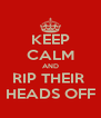 KEEP CALM AND RIP THEIR  HEADS OFF - Personalised Poster A4 size