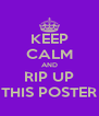 KEEP CALM AND RIP UP THIS POSTER - Personalised Poster A4 size