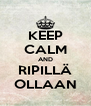 KEEP CALM AND RIPILLÄ OLLAAN - Personalised Poster A4 size