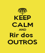 KEEP CALM AND Rir dos  OUTROS - Personalised Poster A4 size