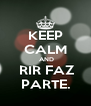 KEEP CALM  AND  RIR FAZ PARTE. - Personalised Poster A4 size