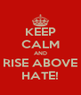 KEEP CALM AND RISE ABOVE HATE! - Personalised Poster A4 size