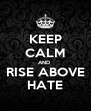 KEEP CALM AND  RISE ABOVE HATE - Personalised Poster A4 size