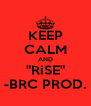 """KEEP CALM AND """"RiSE"""" -BRC PROD. - Personalised Poster A4 size"""