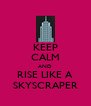 KEEP CALM AND RISE LIKE A SKYSCRAPER - Personalised Poster A4 size