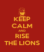 KEEP CALM AND RISE THE LIONS - Personalised Poster A4 size