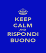 KEEP CALM AND RISPONDI BUONO - Personalised Poster A4 size