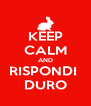 KEEP CALM AND RISPONDI  DURO - Personalised Poster A4 size