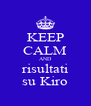 KEEP CALM AND risultati su Kiro - Personalised Poster A4 size