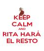 KEEP CALM AND RITA HARÁ EL RESTO - Personalised Poster A4 size