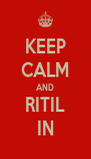 KEEP CALM AND RITIL IN - Personalised Poster A4 size