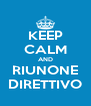 KEEP CALM AND RIUNONE DIRETTIVO - Personalised Poster A4 size