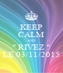 "KEEP CALM AND "" RIVEZ "" LE 03/11/2015 - Personalised Poster A4 size"