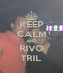 KEEP CALM AND RIVO TRIL - Personalised Poster A4 size