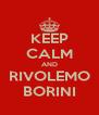 KEEP CALM AND RIVOLEMO BORINI - Personalised Poster A4 size