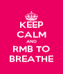 KEEP CALM AND RMB TO BREATHE - Personalised Poster A4 size