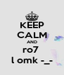 KEEP CALM AND ro7  l omk -_- - Personalised Poster A4 size