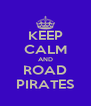 KEEP CALM AND ROAD PIRATES - Personalised Poster A4 size