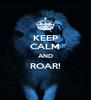 KEEP CALM AND ROAR!  - Personalised Poster A4 size