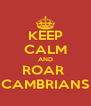 KEEP CALM AND ROAR  CAMBRIANS - Personalised Poster A4 size