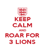 KEEP CALM AND ROAR FOR 3 LIONS - Personalised Poster A4 size