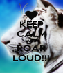 KEEP CALM AND ROAR LOUD!!! - Personalised Poster A4 size