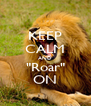 """KEEP CALM AND """"Roar"""" ON - Personalised Poster A4 size"""