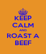 KEEP CALM AND ROAST A BEEF - Personalised Poster A4 size